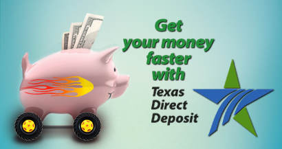 Get your money faster with Texas Direct Deposit.